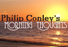 Philip Conley's Morning Thoughts